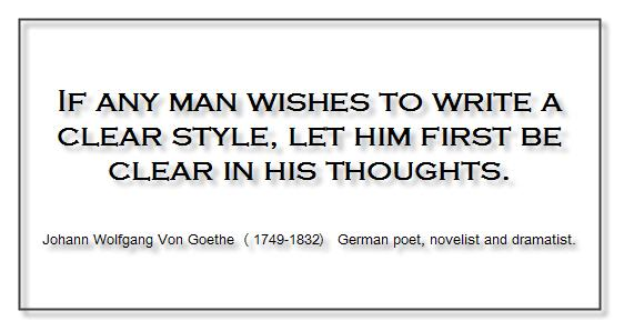 If any man wishes to write a clear style, let him first be clear in his thoughts. - Johann Wolfgang Von Goethe