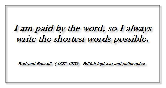 I am paid by the word, so I always write the shortest words possible. - Bertrand Russell