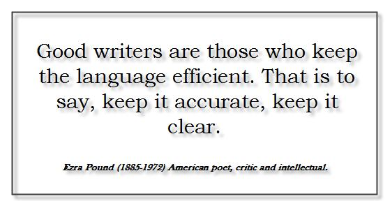 Good writers are those who keep the languages efficient. That is to say, keep it accurate, keep it clear. - Ezra Pound