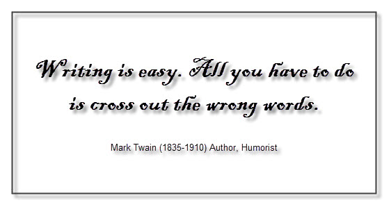 Writing is easy. All you have to do is cross out the wrong words. - Mark Twain
